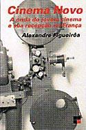 Cinema Novo - A Onda do Jovem Cinema e sua Recepção na França, livro, curtagora