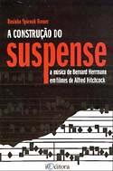 A Construção do Suspense - A Música de Bernard Herrmann em Filmes de Alfred Hitchcook, livro, curtagora
