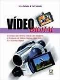 V�deo Digital - A Compra da C�mera, Edi��o das Imagens e Produ��o de V�deos Digitais para DVD, TV