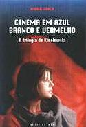 Cinema em Azul, Branco e Vermelho - A Trilogia de Kieslowski, livro, curtagora