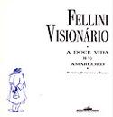 Fellini Visionário - A Doce Vida, 8 ½, Amacord, livro, curtagora
