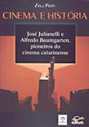 Cinema e História -  José Julianelli e Alfredo Baumgarten, Pioneiros do Cinema Catarinense, livro, curtagora
