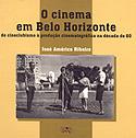O Cinema em Belo Horizonte - Do Cineclublismo à Produção Cinematográfica na Década de 60, livro, curtagora
