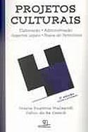 Projetos Culturais - Elaboração, Administração, Aspectos Legais, livro, curtagora