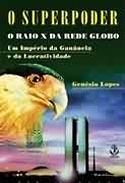 O Superpoder - O Raio-X da Rede Globo, livro, curtagora