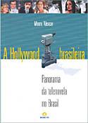 A Hollywood Brasileira - Panorama da Telenovela no Brasil, livro, curtagora