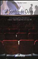 A Sombra da Outra: A Cinematográfica Maristela e o Cinema Industrial Paulista nos Anos 50, livro, curtagora